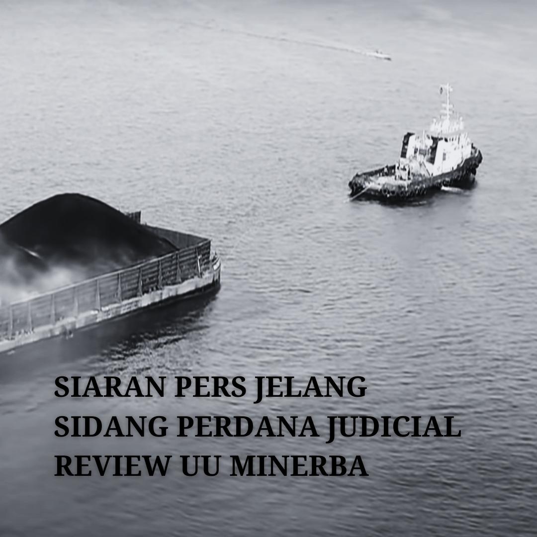 JUDICIAL REVIEW UU MINERBA MEMASUKI MASA SIDANG DI SAAT KRIMINALISASI WARGA YANG KIAN MASIF
