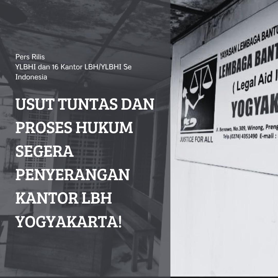 USUT TUNTAS DAN PROSES HUKUM SEGERA PENYERANGAN KANTOR LBH YOGYAKARTA!